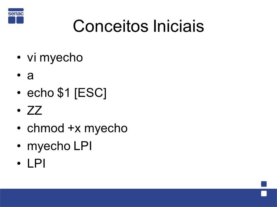 Conceitos Iniciais vi myecho a echo $1 [ESC] ZZ chmod +x myecho